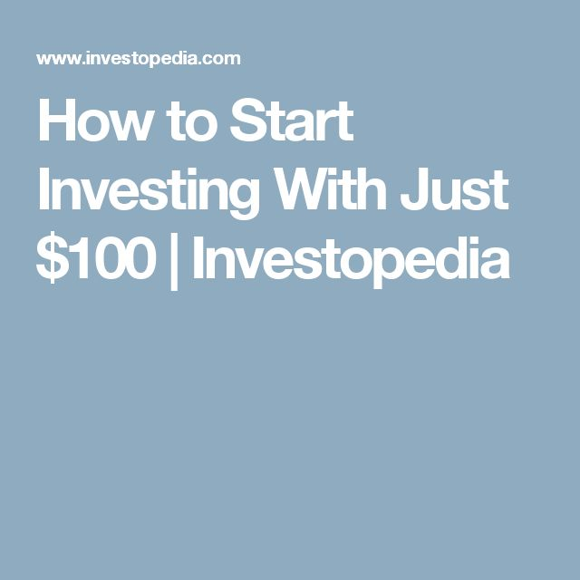 How to Start Investing With Just $100 | Investopedia