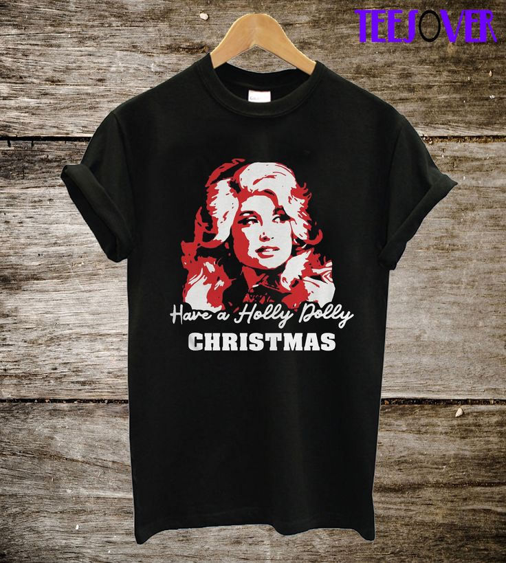 have a holly dolly christmas Tshirt