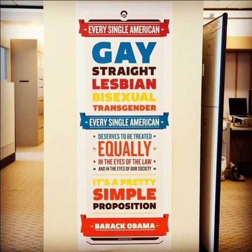 Its been up at Obama 2012 HQ for awhile, but its an especially fitting highlight today. #Obama #Gay_Rights
