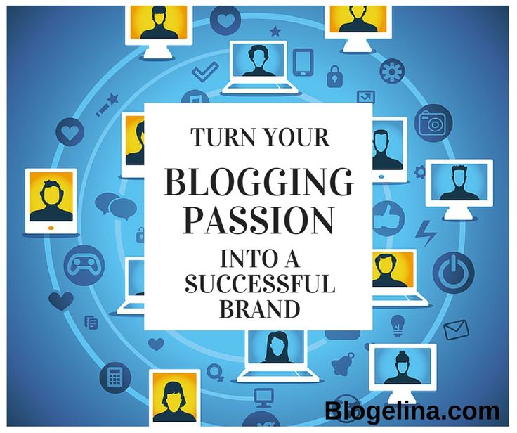 How to Turn Your Blogging Passion Into a Successful Brand | Blogelina