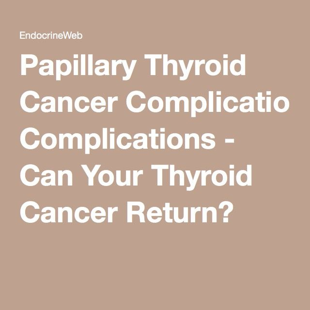 Papillary Thyroid Cancer Complications - Can Your Thyroid Cancer Return?