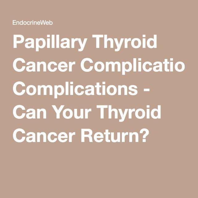 Papillary Thyroid Cancer Complications - Can Your Thyroid Cancer Return?