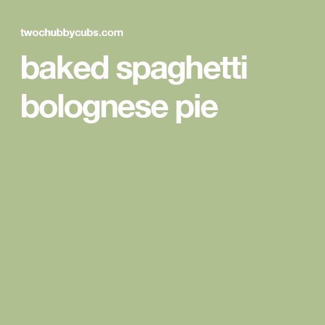 baked spaghetti bolognese pie