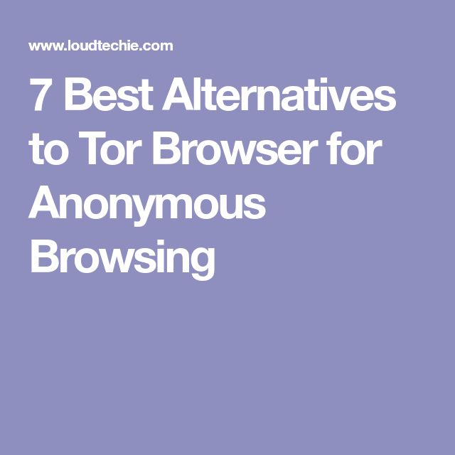 7 Best Alternatives to Tor Browser for Anonymous Browsing