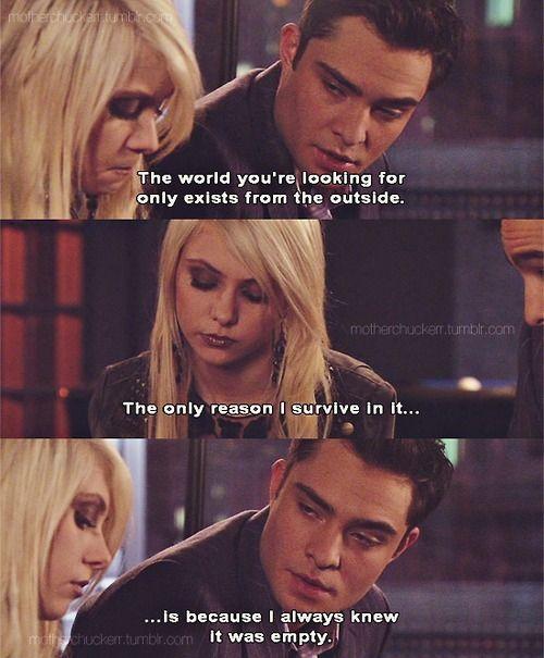 """Gossip Girl - """"El mundo que tu estas buscando solo existe desde afuera. La única razon por la cual yo sobrevivo en él, es porque yo siempre supe que estaba vacio."""" - Chuck"""