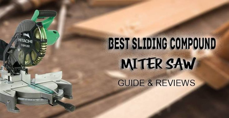 Best Sliding Compound Miter Saws in 2018 – Guide & Reviews