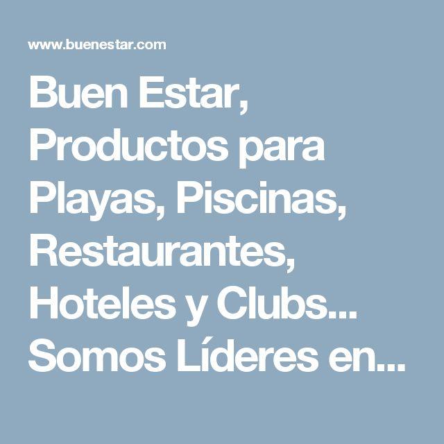 Buen Estar, Productos para Playas, Piscinas, Restaurantes, Hoteles y Clubs... Somos Líderes en Sombra y Confort