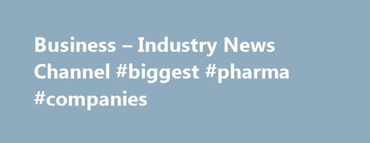 Business – Industry News Channel #biggest #pharma #companies http://pharma.remmont.com/business-industry-news-channel-biggest-pharma-companies/  #latest pharmaceutical news # Business Industry News Channel Amgen obtains global development and commercial rights from Boehringer Ingelheim for investigational BiTE® immuno-oncology drug for multiple myeloma Amgen (NASDAQ:AMGN) and Boehringer Ingelheim today announced that Amgen has acquired global development and commercial rights from Boehringer…