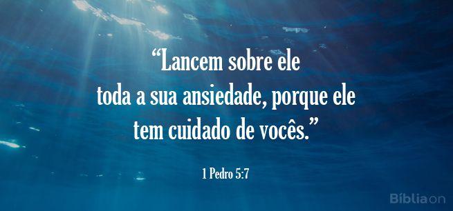 """""""Lancem sobre ele toda a sua ansiedade, porque ele tem cuidado de vocês."""" 1 Pedro 5:7"""