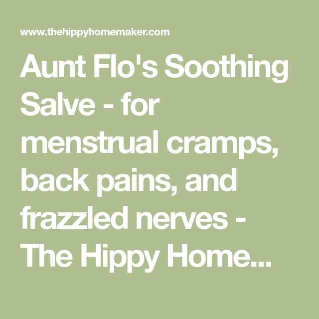 Aunt Flo's Soothing Salve - for menstrual cramps, back pains, and frazzled nerves - The Hippy Homemaker