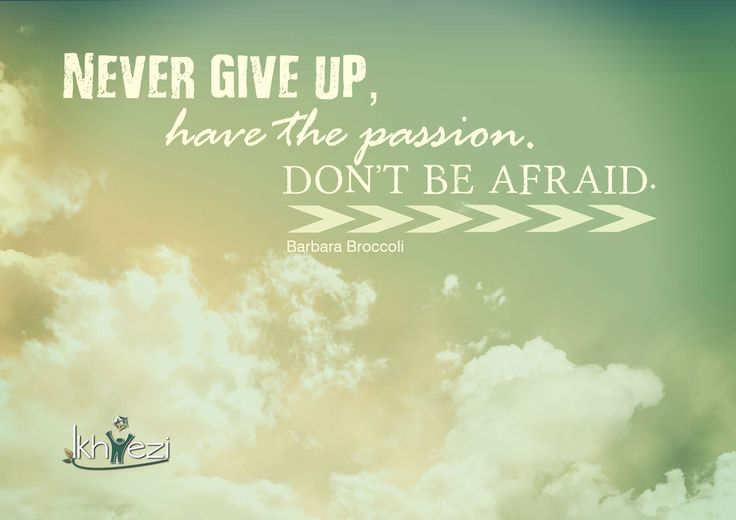 Never give up, have the passion. Don't be afraid.(Barbara Broccoli) #dontgiveup #persevere #fear #courage (scheduled via http://www.tailwindapp.com?utm_source=pinterest&utm_medium=twpin&utm_content=post27721374&utm_campaign=scheduler_attribution)