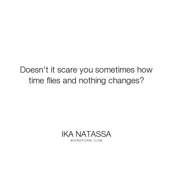 """Ika Natassa - """"Doesn't it scare you sometimes how time flies and nothing changes?"""". romance, metropop"""