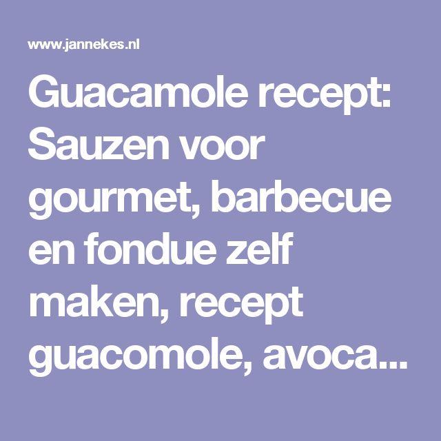 Guacamole recept: Sauzen voor gourmet, barbecue en fondue zelf maken, recept guacomole, avocadoboter