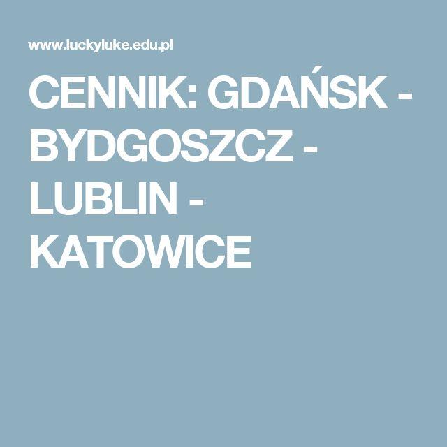 CENNIK: GDAŃSK - BYDGOSZCZ - LUBLIN - KATOWICE