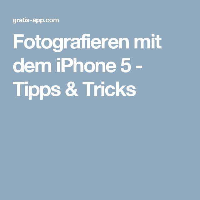 Fotografieren mit dem iPhone 5 - Tipps & Tricks