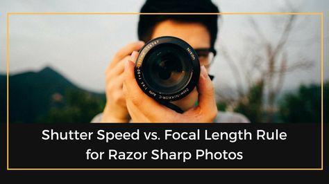 Shutter Speed vs. Focal Length Rule for Razor Sharp Photos