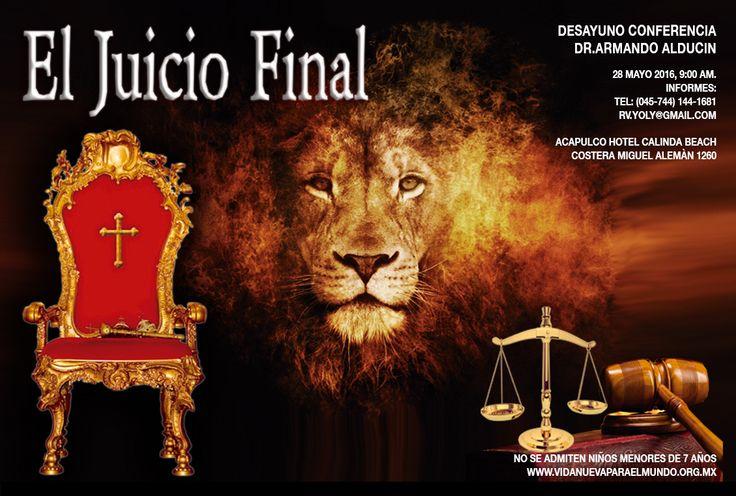 """EL JUICIO FINAL Dr. Armando Alducin F.  28 de Mayo, 9:00 a.m.  """"Hotel Calinda"""" Av Costera Miguel Alemán 1260, Fraccionamiento Club Deportivo, Acapulco, GRO, México. C.P. 39690  Informes: +52 (744) 144-1681 rv.yoly@gmail.com"""