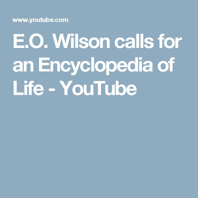 E.O. Wilson calls for an Encyclopedia of Life - YouTube