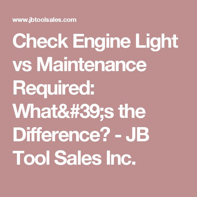 Check Engine Light vs Maintenance Required: What's the Difference? - JB Tool Sales Inc.