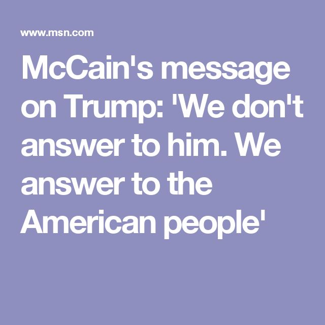 McCain's message on Trump: 'We don't answer to him. We answer to the American people'