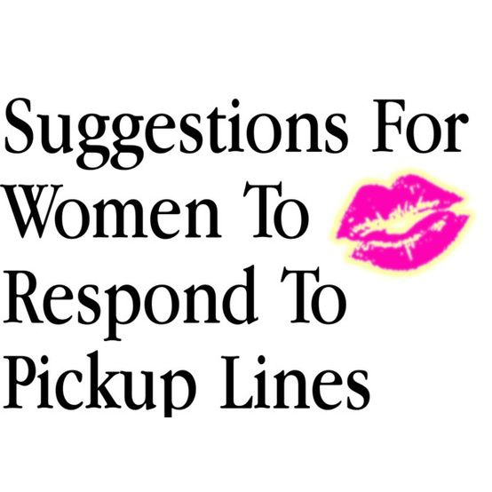 Daily Jokes: Suggestions for women to respond to pickup Lines