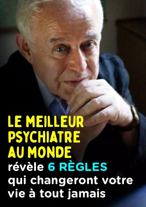 Le meilleur psychiatre au monde révèle 6 règles qui changeront votre vie à tout jamais