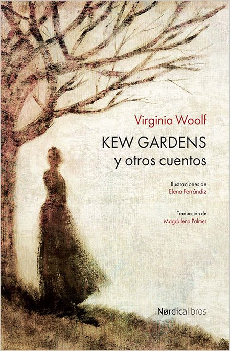 Kew Gardens y otros cuentos / Virginia Woolf Tres relatos en los que los personajes y las acciones quedan supeditadas a imágenes poéticas, alejadas de las banalidades de la vida N  WOO.vir kew