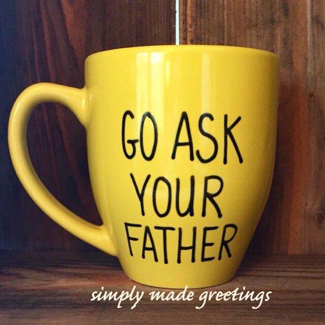 Go ask your father mug,  funny mug for mom, mother's Day gift, coffee mug for mother, unique mother's Day gift  by simplymadegreetings on Etsy https://www.etsy.com/listing/223637674/go-ask-your-father-mug-funny-mug-for-mom