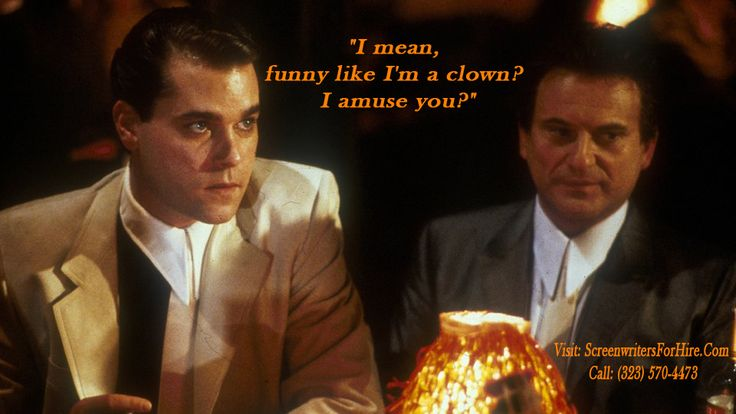 "Movie quote for Good Fellas: ""I mean, funny like I'm a clown? I amuse you?"" #MovieQuotes	#GoodFellas	#ScreenwritersForHire	#ScreenwriterForHire	#Screenwriter"