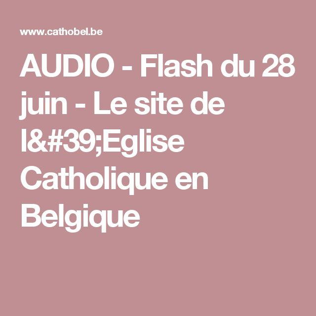 AUDIO - Flash du 28 juin - Le site de l'Eglise Catholique en Belgique