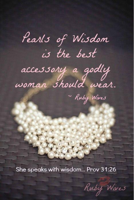 Pearls of Wisdom is the best accessory a godly woman should wear. ~ Ruby Wives  My ma: 'n wyse vrou van die Here.  #MyMaMyBesteVriendin @Rae G. rose Tydskrif @M R Price Home