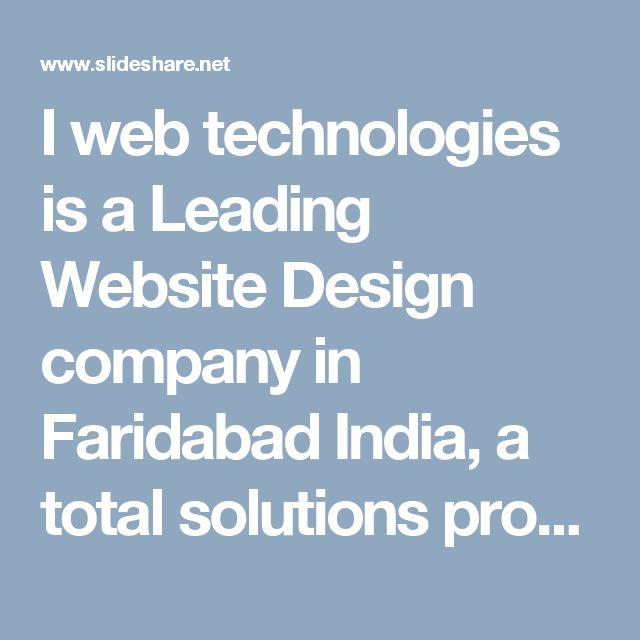 I web technologies is a Leading Website Design company in Faridabad India, a total solutions provider for web design, web development, E commerce development, Digital Advertising, Mobile app development & E learning solutions in Delhi NCR. For more learning visit our webpage http://www.iwebtechnologies.in/