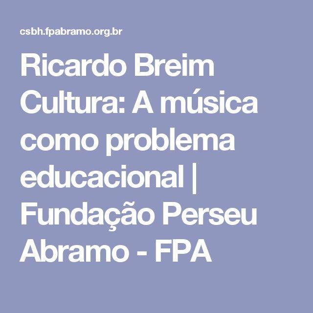 Ricardo Breim Cultura: A música como problema educacional | Fundação Perseu Abramo - FPA