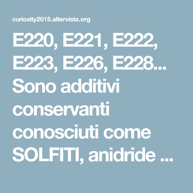 E220, E221, E222, E223, E226, E228... Sono additivi conservanti conosciuti come SOLFITI, anidride solforosa. E fanno malissimo... Cosa sono, in quali alimenti si trovano e quanti realmente ne mangiamo. | Curiosity2015