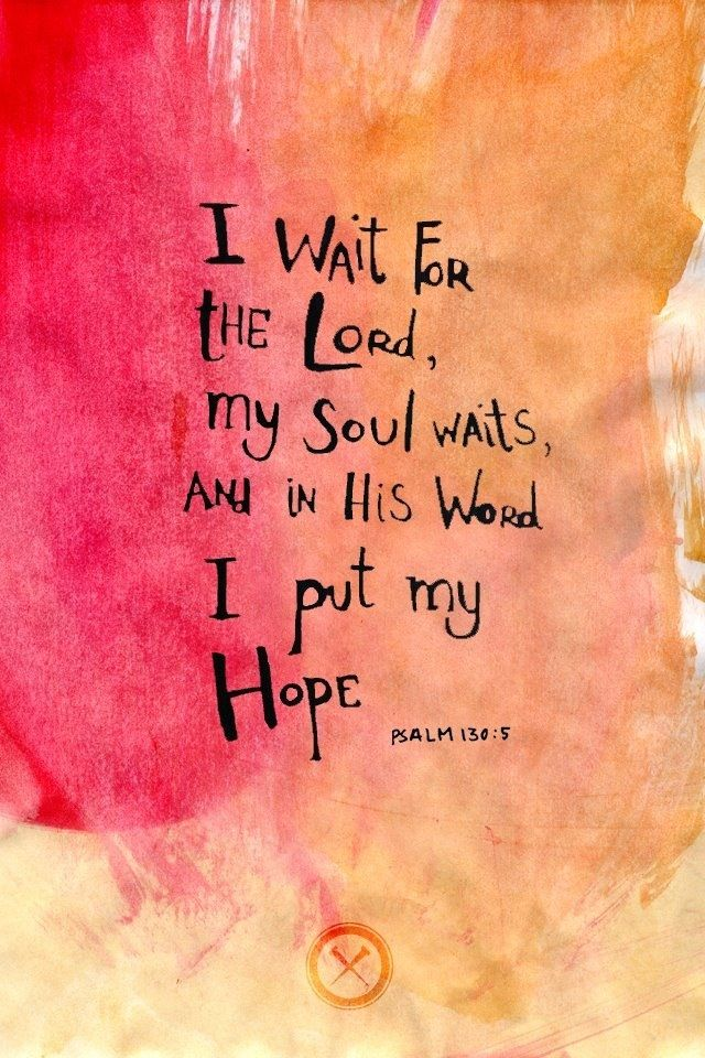 I wait for the Lord, my soul waits, and in his word I hope | Psalm 130:5 | keeping faith