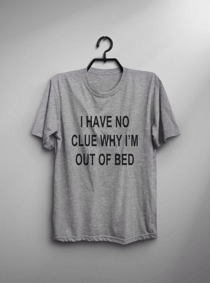 I have no clue why I'm out of bed Funny TShirt Tumblr Shirt Hipster Graphic Tees for Women T Shirts for Teens Teenager Clothes Gifts by LoveMeLoveMyShirts on Etsy https://www.etsy.com/ca/listing/275819440/i-have-no-clue-why-im-out-of-bed-funny