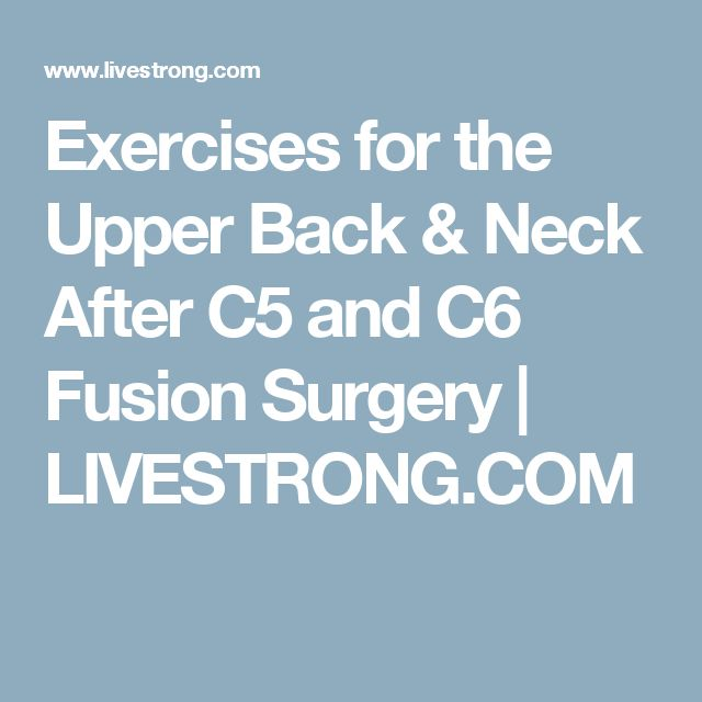 Exercises for the Upper Back & Neck After C5 and C6 Fusion Surgery | LIVESTRONG.COM
