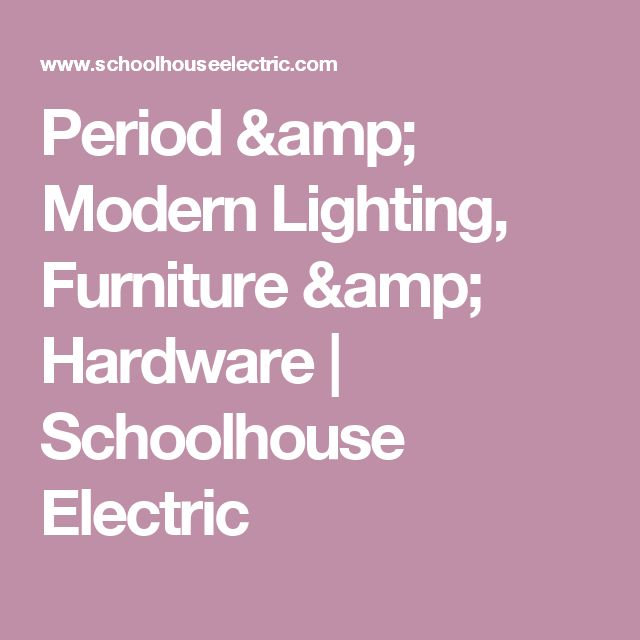 Period & Modern Lighting, Furniture & Hardware | Schoolhouse Electric