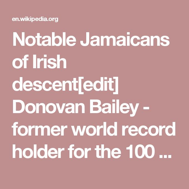 Notable Jamaicans of Irish descent[edit] Donovan Bailey - former world record holder for the 100 metres race Chris Blackwell Alexander Bustamante Lady Colin Campbell - author, socialite, radio hostess Marcus Garvey - Pan-African human rights leader, intellectual and writer; supporter of the Irish independence struggle in Ireland against British rule John Edgar Colwell Hearne Claude McKay Clinton Morrison - football player for the Republic of Ireland national team William O'Brien, 2nd Earl of…