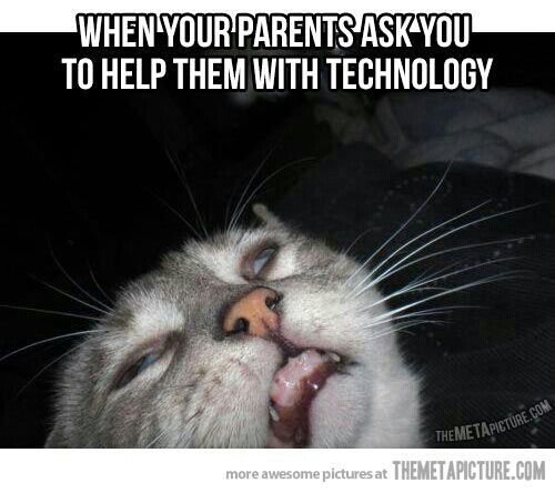 When your parents ask you to help them with technology