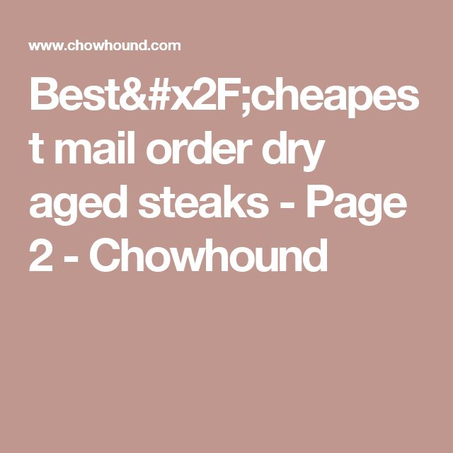 Best/cheapest mail order dry aged steaks  - Page 2 - Chowhound