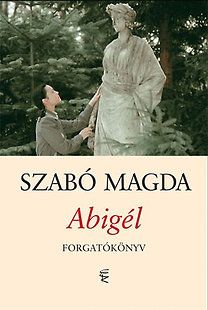 Szabó Magda: Abigél - Forgatókönyv