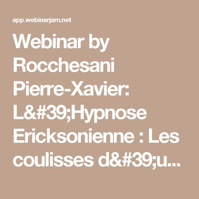 Webinar by Rocchesani Pierre-Xavier: L'Hypnose Ericksonienne : Les coulisses d'un hypnothérapeute