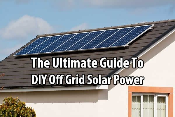 The Ultimate Guide To Diy Off Grid Solar Power Solar