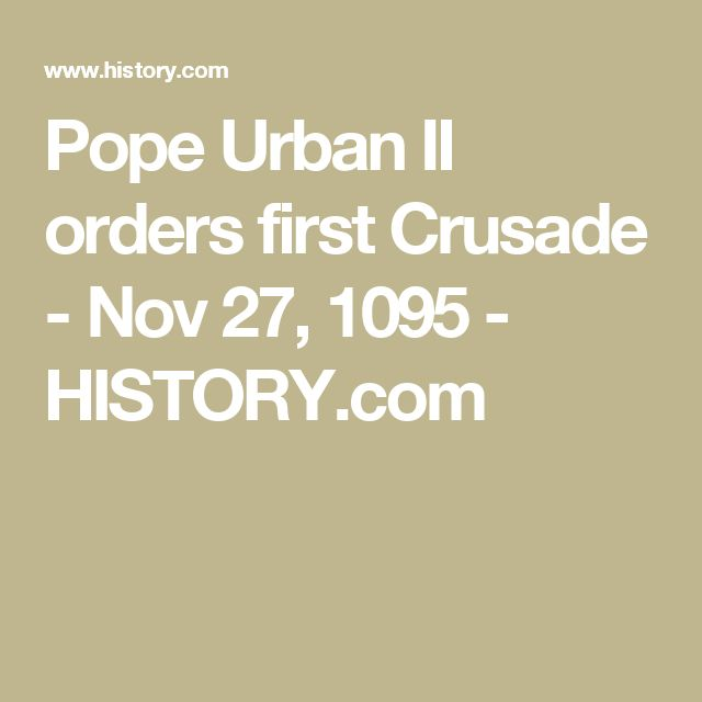 Pope Urban II orders first Crusade - Nov 27, 1095 - HISTORY.com