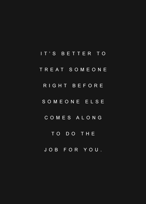 Treat People Right Before Its Too Late Quotes And Scriptures