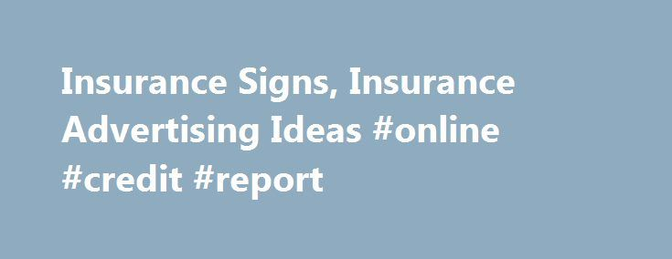 Insurance Signs, Insurance Advertising Ideas #online #credit #report http://insurances.remmont.com/insurance-signs-insurance-advertising-ideas-online-credit-report/  #auto insurance business # Insurance Signs Insurance agents that work independently or if you own your own agency, can utilize our signs to promote the different types of policies you offer. Whether you specialize in life, health, auto or business insurance, branding your name and the agency's name is the key to penetrating your…