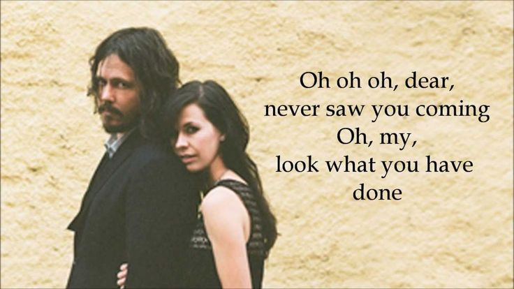 "The Civil Wars...""You own me with whispers like poetry Your mouth is a melody I memorize Mmm, so sweet I hear it echo everwhere I go Day and night Oh Dear never saw you comin' Oh My, Look what you have done You're my favourite song Always on the tip of my tongue The tip of my tongue"""