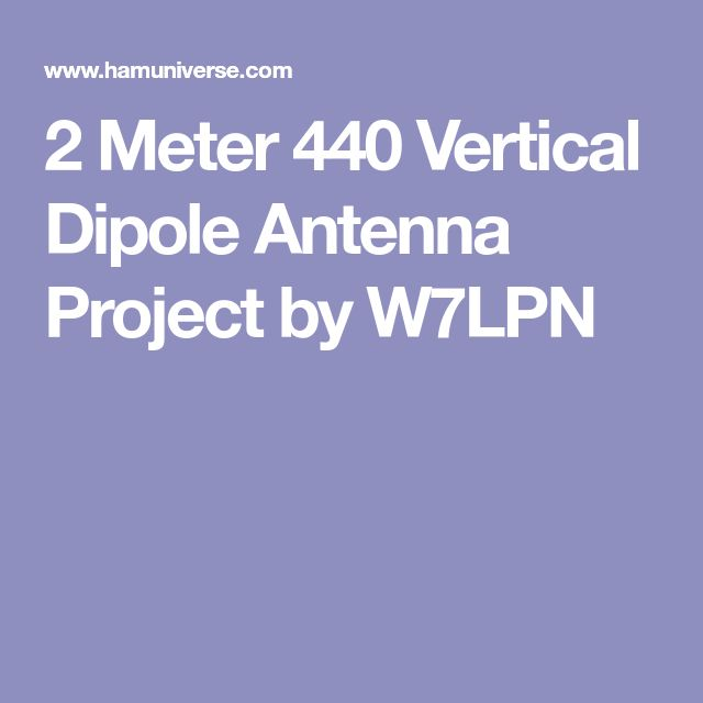 2 Meter 440 Vertical Dipole Antenna Project by W7LPN