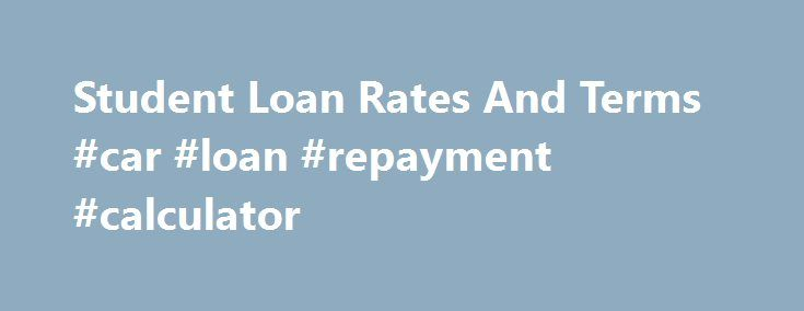 Student Loan Rates And Terms #car #loan #repayment #calculator http://loan.remmont.com/student-loan-rates-and-terms-car-loan-repayment-calculator/  #student loan rate # Because of this, these varieties of asking for are actually more cost-effective. These days it s not necessarily a troublesome job to have a personal loan Student loan rates and terms for all people today has wind up their credit standing with bad draw including overdue installments with a loan or…The post Student Loan Rates…